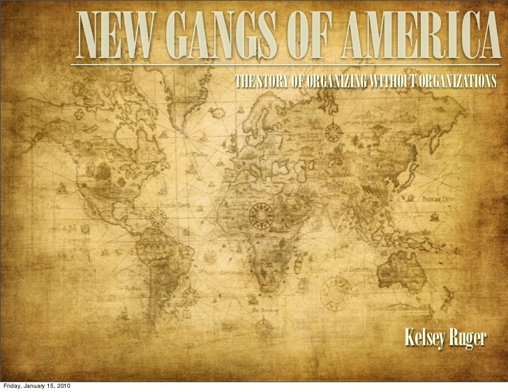 NEW GANGS OF AMERICA                                   THE STORY OF ORGANIZING WITHOUT ORGANIZATIONS                      ...