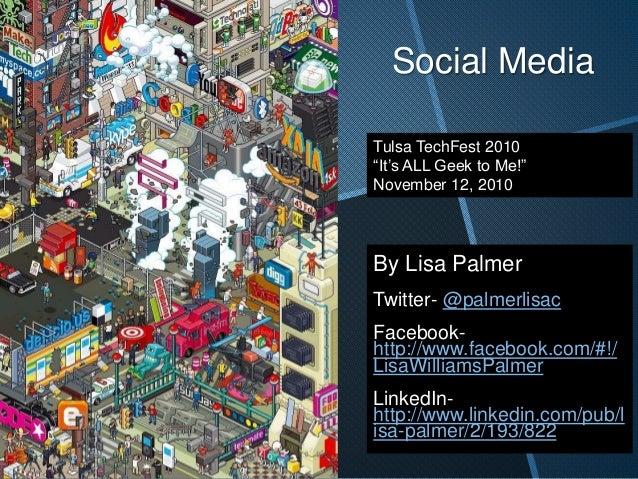 Social Media By Lisa Palmer Twitter- @palmerlisac Facebook- http://www.facebook.com/#!/ LisaWilliamsPalmer LinkedIn- http:...