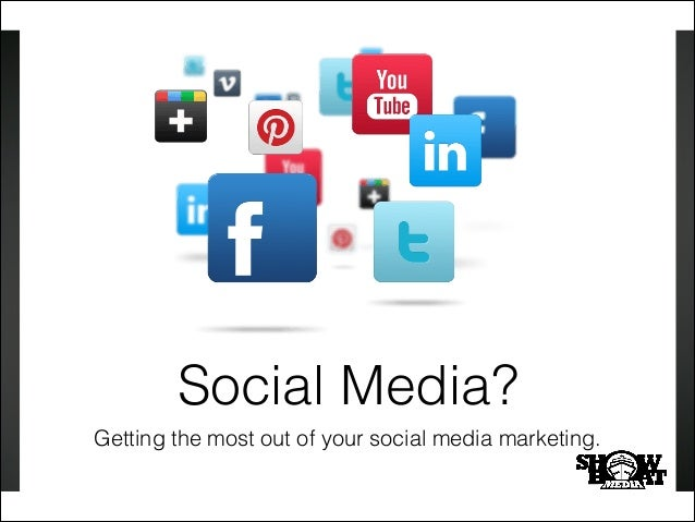 Social Media? Getting the most out of your social media marketing.