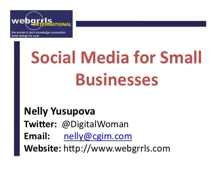 SocialMediaforSmall        Businesses NellyYusupova Twi9er:@DigitalWoman Email:nelly@cgim.com Website:h2...