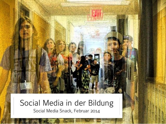 Social Media in der Bildung Social Media Snack, Februar 2014