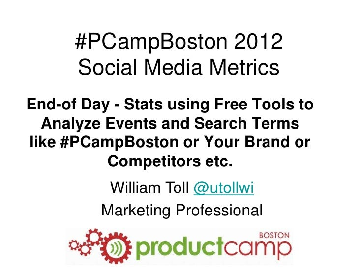 #PCampBoston 2012      Social Media MetricsEnd-of Day - Stats using Free Tools to  Analyze Events and Search Termslike #PC...