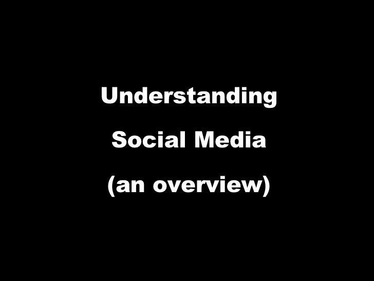 Understanding Social Media (an overview) 