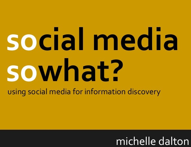 Social media, so what? Using Social Media for Information Discovery