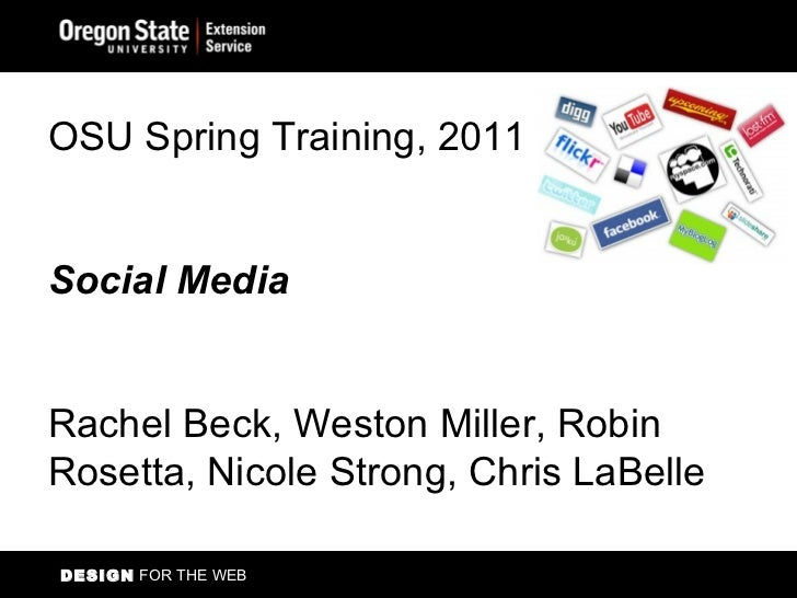 DESIGN  FOR THE WEB OSU Spring Training, 2011  Social Media  Rachel Beck, Weston Miller, Robin Rosetta, Nicole Strong, Chr...