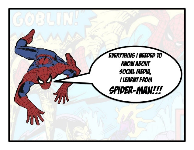 EVERYTHING I NEEDED TO KNOW ABOUT SOCIAL MEDIA, I LEARNT FROM SPIDER-MAN!!!
