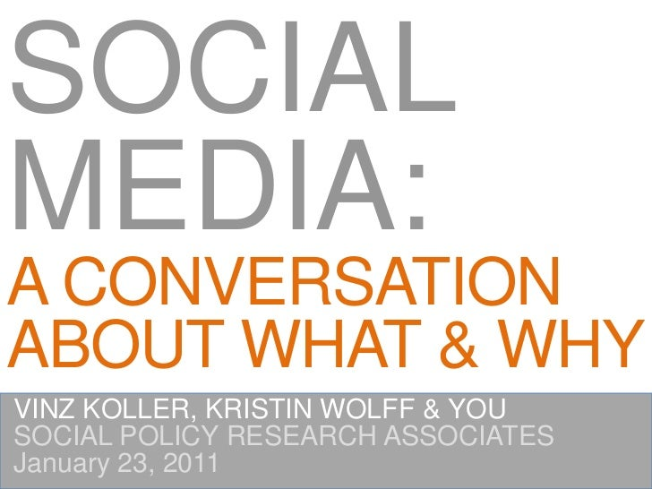 SOCIALMEDIA:A CONVERSATIONABOUT WHAT & WHYVINZ KOLLER, KRISTIN WOLFF & YOUSOCIAL POLICY RESEARCH ASSOCIATESJanuary 23, 2011