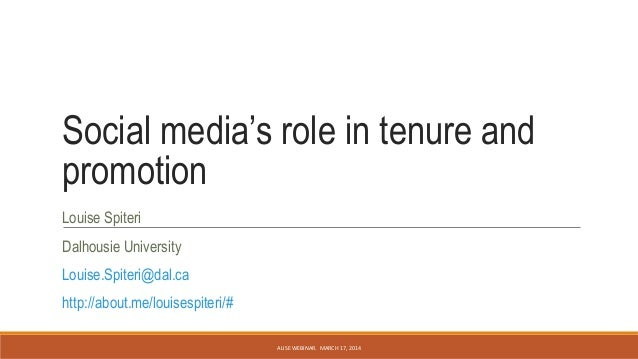 Social media's role in tenure and promotion Louise Spiteri Dalhousie University Louise.Spiteri@dal.ca http://about.me/loui...