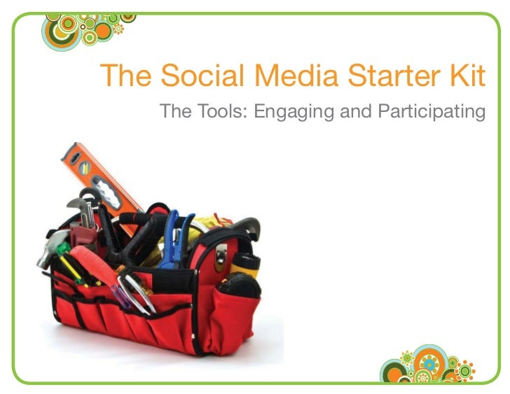 The Social Media Starter Kit                      The Tools: Engaging and Participating     www.radian6.com 1-888-6RADIAN ...