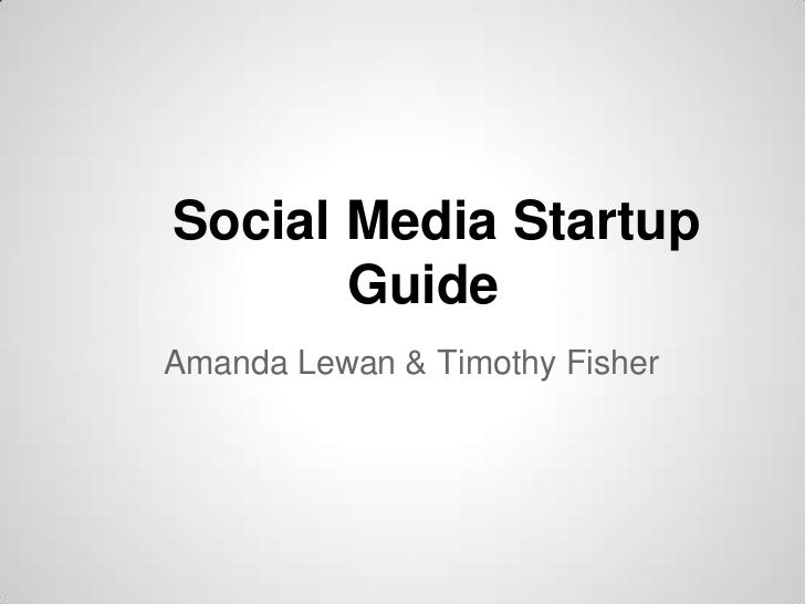Social Media Startup       GuideAmanda Lewan & Timothy Fisher