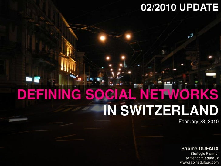 02/2010 Update<br />Defining Social Networksin SwitzerlandFebruary 23, 2010<br />Sabine Dufaux<br />Strategic Planner<br /...