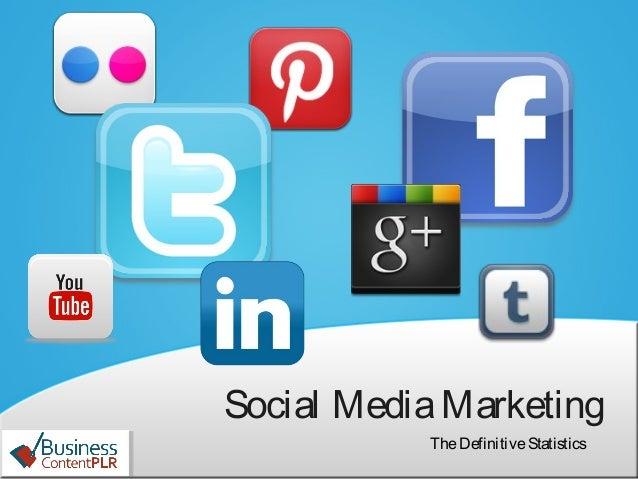 Social MediaMarketing TheDefinitiveStatistics