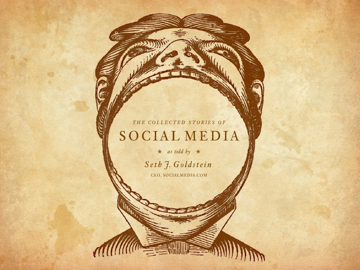 THE COLLECTED STORIES OF   SOCIAL MEDIA          b   as told by   b     S e t h J. G o l d s t e i n .       CEO, SOCIALME...