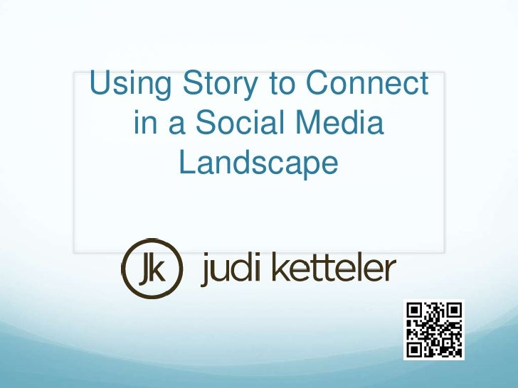Using Story to Connect in a Social Media Landscape