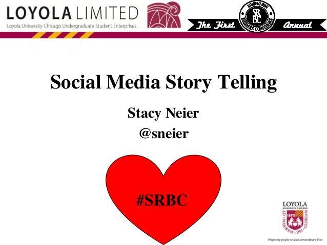 Social Media Story Telling   Stacy Neier  @sneier    #SRBC