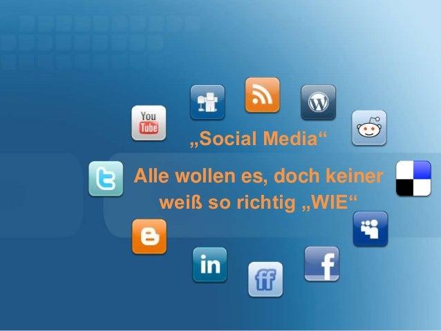 """""""Social Media"""" Alle wollen es, doch keiner weiß so richtig """"WIE"""""""