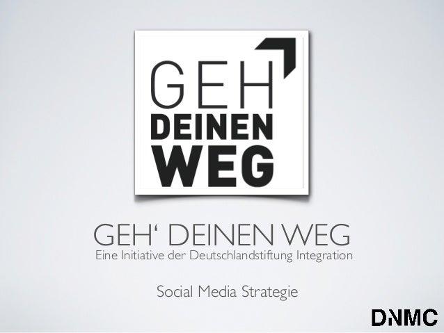 GEH' DEINEN WEGEine Initiative der Deutschlandstiftung Integration            Social Media Strategie