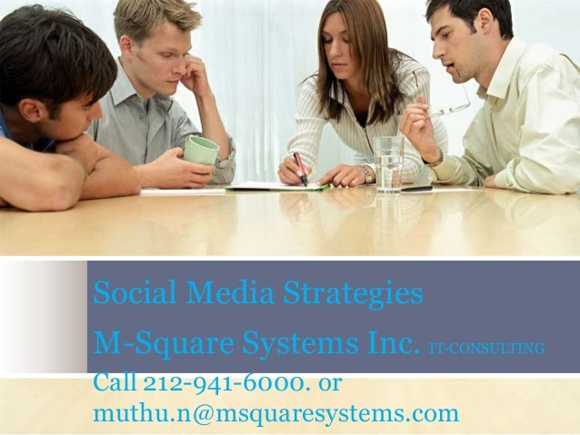 Social Media Strategies M-Square Systems Inc. IT-CONSULTING Call 212-941-6000. or muthu.n@msquaresystems.com