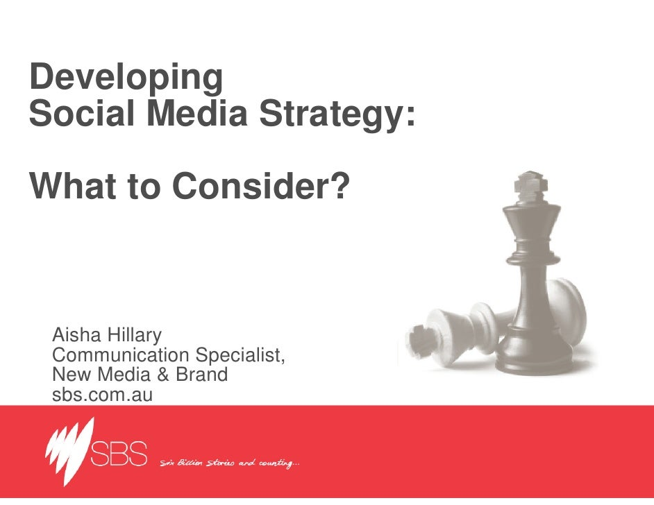 Developing Social Media Strategy:  What to Consider?    Aisha Hillary  Communication Specialist,  New Media & Brand  sbs.c...
