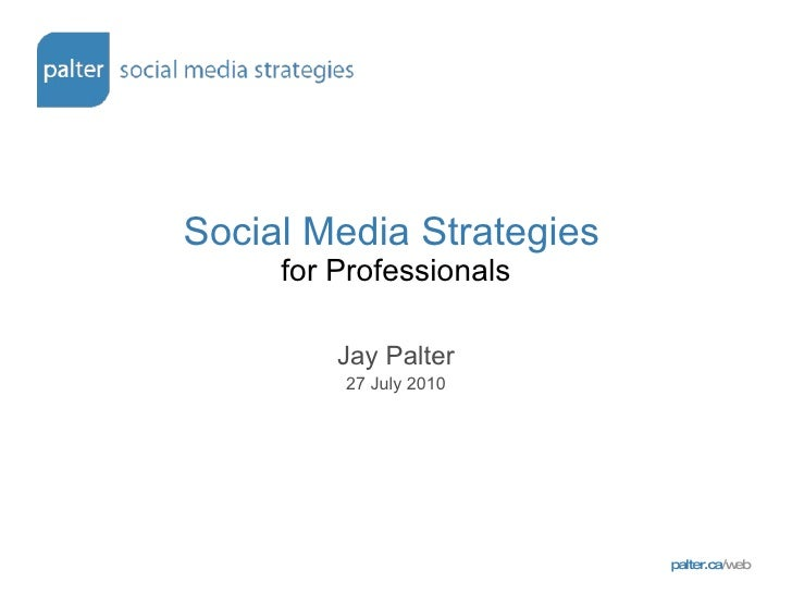Social Media Strategies   for Professionals Jay Palter 27 July 2010