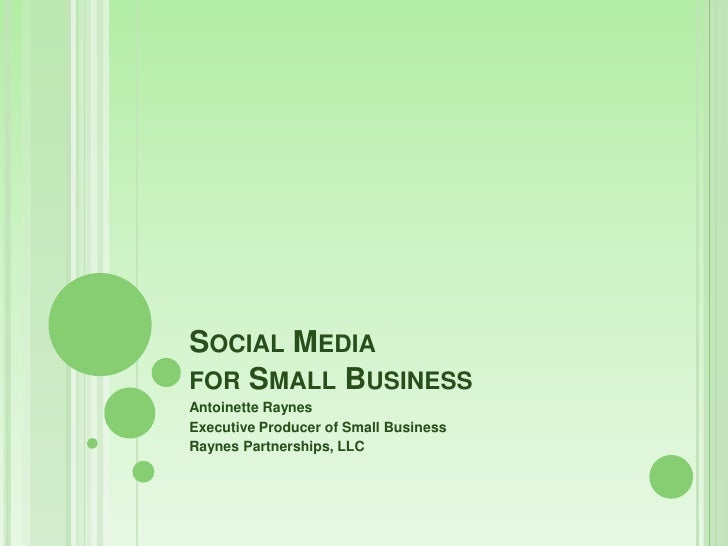 Social Media for Small Business<br />Antoinette Raynes<br />Executive Producer of Small Business <br />Raynes Partnerships...