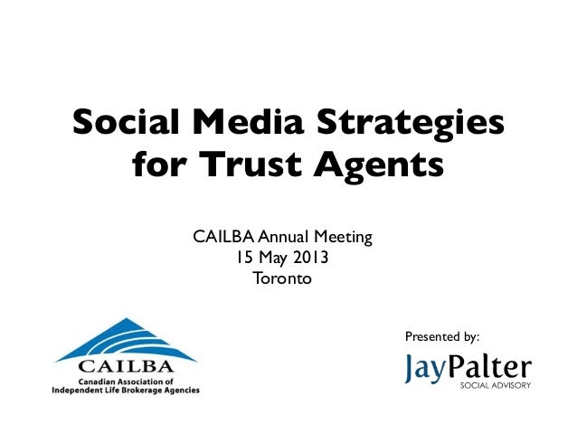 Social Media Strategiesfor Trust AgentsCAILBA Annual Meeting15 May 2013TorontoPresented by: