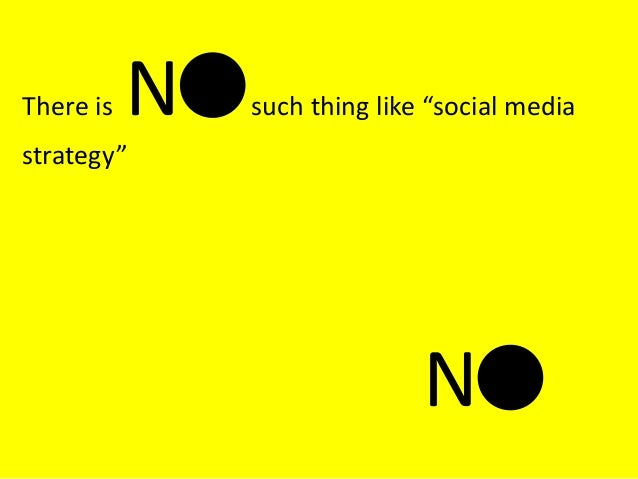 """There is N such thing like """"social media strategy"""" N"""