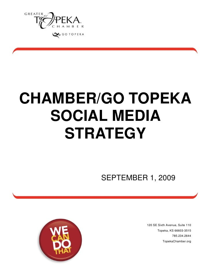 CHAMBER/GO TOPEKA    SOCIAL MEDIA     STRATEGY          SEPTEMBER 1, 2009                       120 SE Sixth Avenue, Suite...