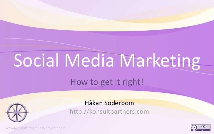 Social Media Marketing<br />How to get it right!<br />1<br />Håkan Söderbom<br />http://konsultpartners.com<br />