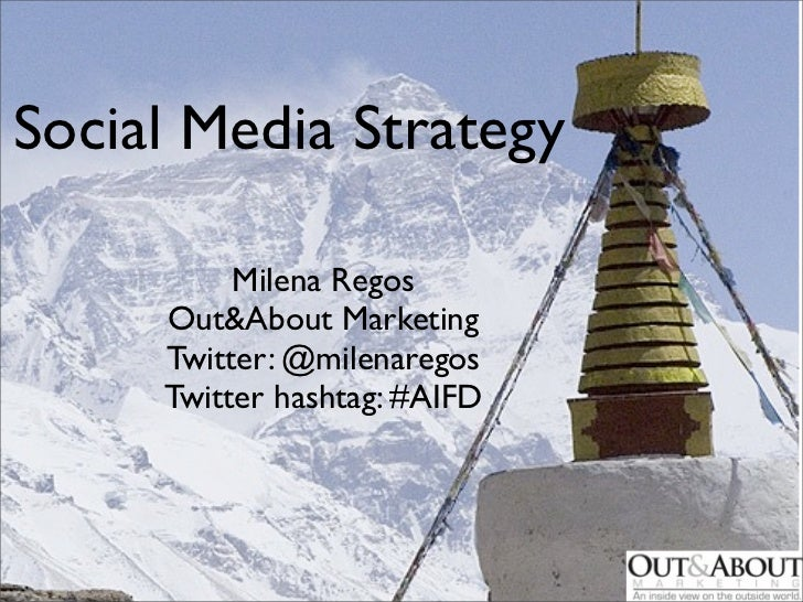 Social Media Strategy          Milena Regos     Out&About Marketing     Twitter: @milenaregos     Twitter hashtag: #AIFD