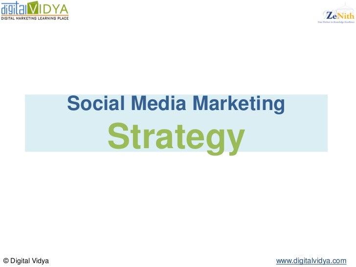 Social Media Marketing                      Strategy© Digital Vidya                        www.digitalvidya.com