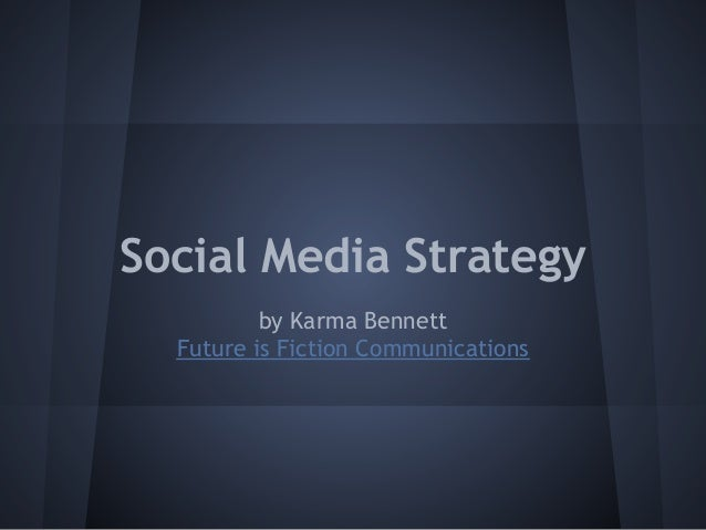 Social Media Strategy          by Karma Bennett  Future is Fiction Communications