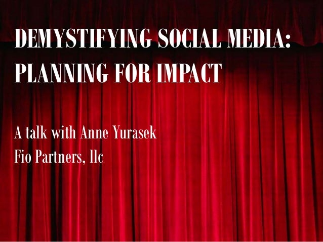 Demystifying Social Media: Planning for Impact