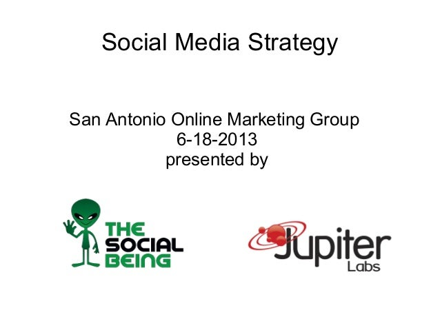 Social Media Strategy San Antonio Online Marketing Group 6-18-2013 presented by