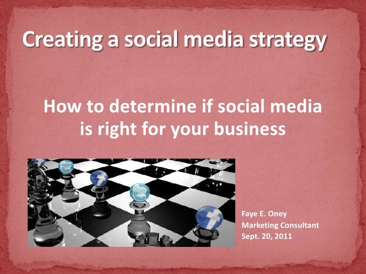 How to determine if social media<br />is right for your business<br />		Faye E. Oney<br />						Marketing Consultant<br />...