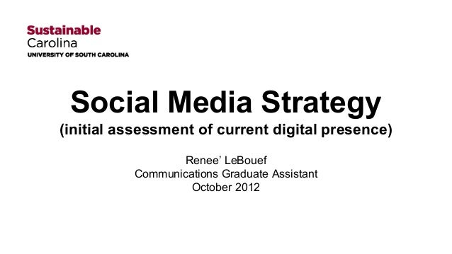 Social Media Strategy (initial assessment of current digital presence) Renee' LeBouef Communications Graduate Assistant Oc...