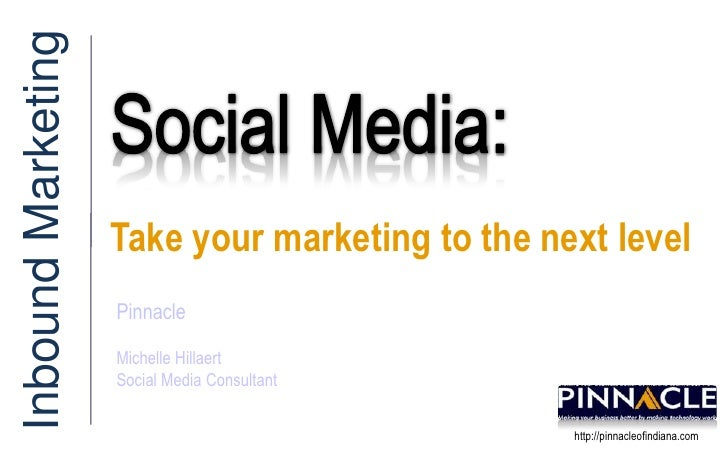 Social Media: <br />Inbound Marketing<br />Take your marketing to the next level<br />Pinnacle<br />Michelle Hillaert<br /...