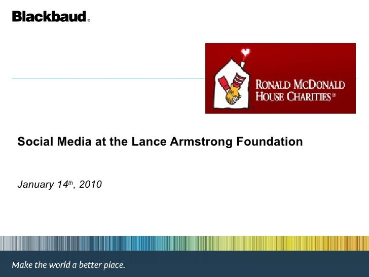 Social Media at the Lance Armstrong Foundation January 14 th , 2010