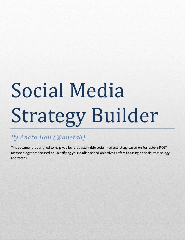 Social MediaStrategy BuilderBy Aneta Hall (@anetah)This document is designed to help you build a sustainable social media ...