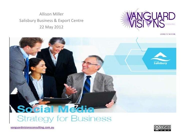 Allison Miller      Salisbury Business & Export Centre                 22 May 2012vanguardvisionsconsulting.com.au