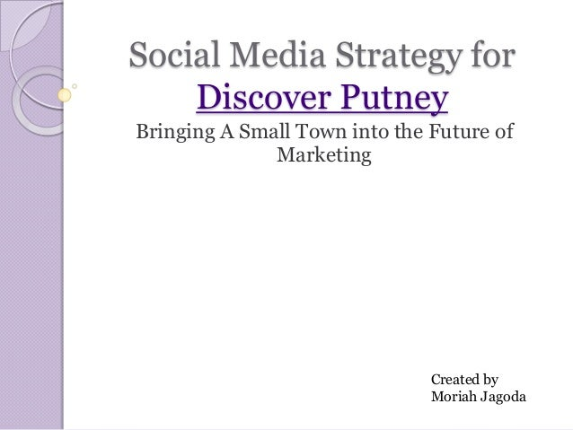 Social Media Strategy for Discover Putney Bringing A Small Town into the Future of Marketing  Created by Moriah Jagoda