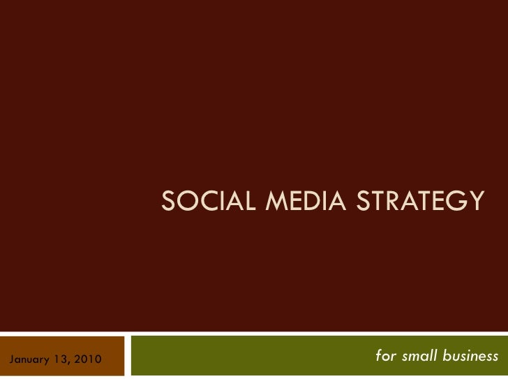 SOCIAL MEDIA STRATEGY for small business January 13, 2010