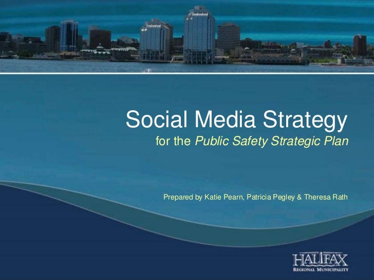 Social Media Strategyfor the Public Safety Strategic PlanPrepared by Katie Pearn, Patricia Pegley & Theresa Rath<br />