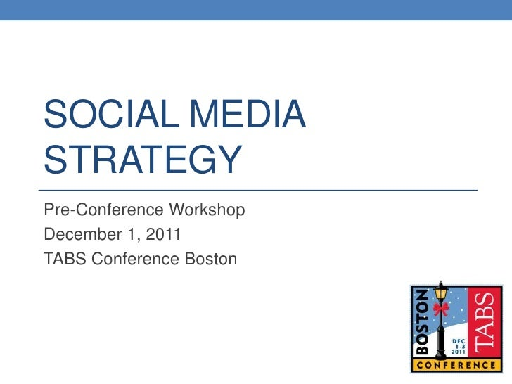 SOCIAL MEDIASTRATEGYPre-Conference WorkshopDecember 1, 2011TABS Conference Boston
