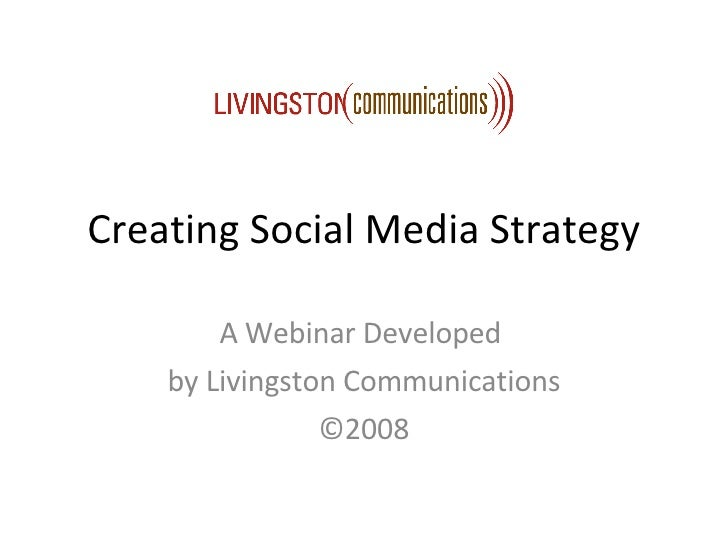 Creating Social Media Strategy A Webinar Developed  by Livingston Communications ©2008