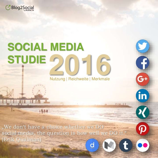 "SOCIAL MEDIA STUDIE 2016 ""We don't have a choice whether we DO social media, the question is how well we DO it."" (Erik Qua..."