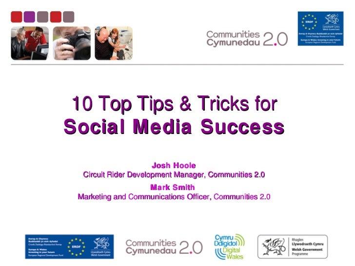 10 Top Tips & Tricks forSocial Media Success                      Josh Hoole  Circuit Rider Development Manager, Communiti...