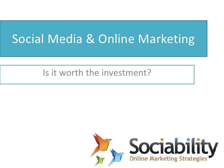 Social Media & Online Marketing<br />Is it worth the investment?<br />