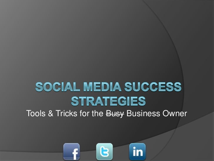 Tools & Tricks for the Busy Business Owner<br />Social Media Success Strategies <br />