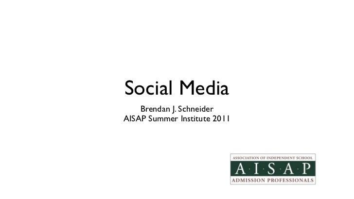 Social Media    Brendan J. SchneiderAISAP Summer Institute 2011